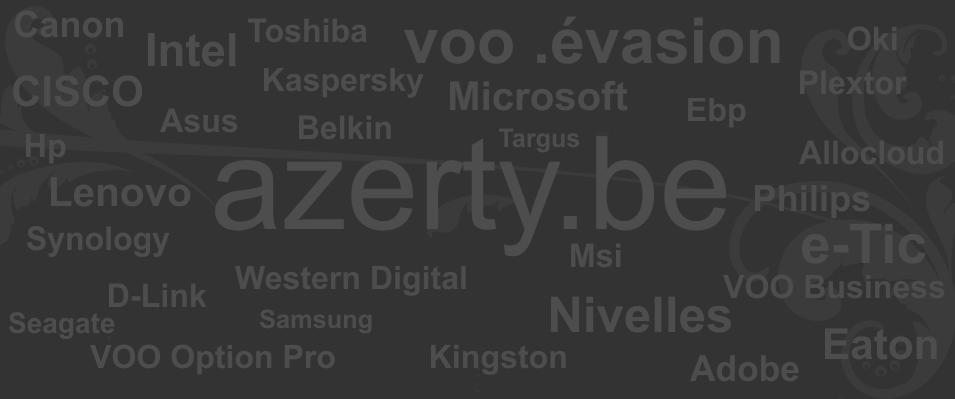 AZERTY Informatique Nivelles Ordinateur Réparation .évasion Adobe Asus Belkin Brother Canon Cisco D-Link Eaton Ebp HP Intel Kaspersky Kingston Lenovo Linksys Microsoft Msi Oki Philips Plextor Samsung Seagate Synology Targus Toshiba Voo Wester Digital